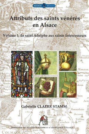 Les attributs des saints vénérés en Alsace Volume 1